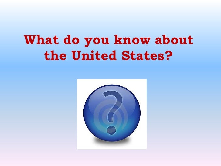 What do you know about the United States?<br />