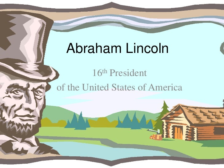 Abraham Lincoln         16th Presidentof the United States of America