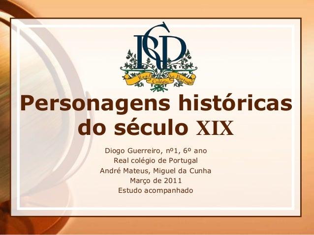 Personagens históricas    do século XIX       Diogo Guerreiro, nº1, 6º ano         Real colégio de Portugal      André Mat...