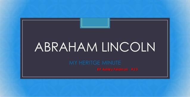 C ABRAHAM LINCOLN MY HERITGE MINUTE BY Ashley Feldman # 23