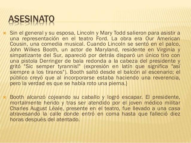 ASESINATO  Sin el general y su esposa, Lincoln y Mary Todd salieron para asistir a una representación en el teatro Ford. ...