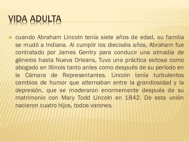 VIDA ADULTA  cuando Abraham Lincoln tenía siete años de edad, su familia se mudó a Indiana. Al cumplir los dieciséis años...