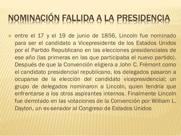 NOMINACIÓN FALLIDA A LA PRESIDENCIA  entre el 17 y el 19 de junio de 1856, Lincoln fue nominado para ser el candidato a V...
