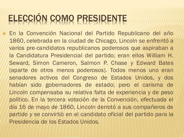 ELECCIÓN COMO PRESIDENTE  En la Convención Nacional del Partido Republicano del año 1860, celebrada en la ciudad de Chica...