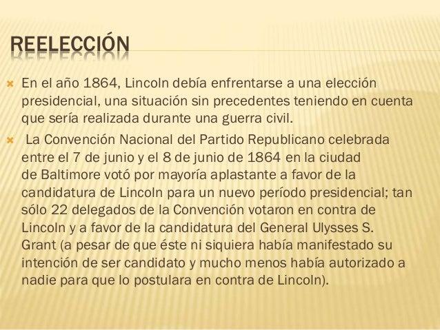 REELECCIÓN  En el año 1864, Lincoln debía enfrentarse a una elección presidencial, una situación sin precedentes teniendo...