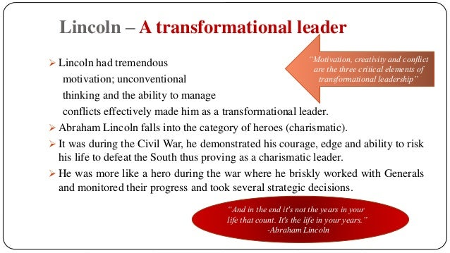abraham lincoln a charismatic leader The study of leadership theories ascertains that winston churchill portrayed a number of characteristics, traits and behaviors of a charismatic and transformational.