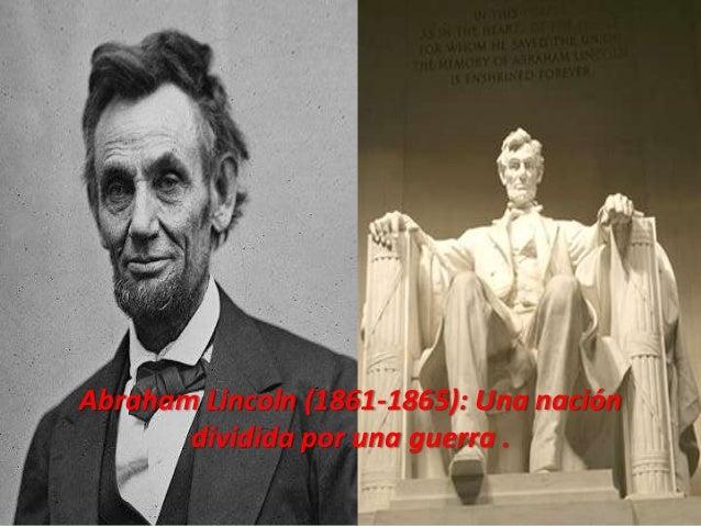 Abraham Lincoln (1861-1865): Una nacióndividida por una guerra .