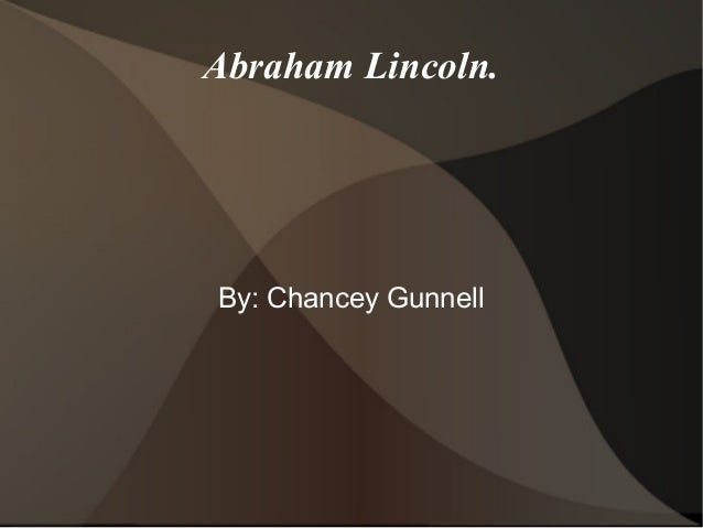 Abraham Lincoln.By: Chancey Gunnell