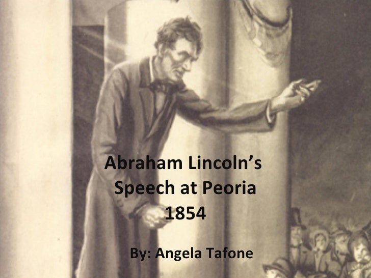 Abraham Lincoln's  Speech at Peoria 1854 By: Angela Tafone