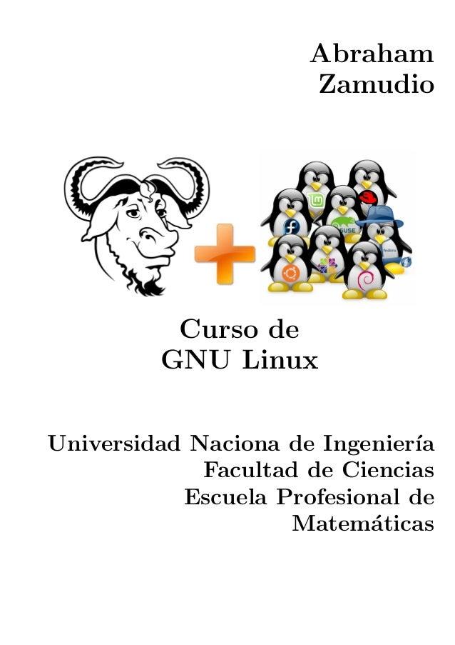 Abraham Zamudio  Curso de GNU Linux Universidad Naciona de Ingenier´ ıa Facultad de Ciencias Escuela Profesional de Matem´...