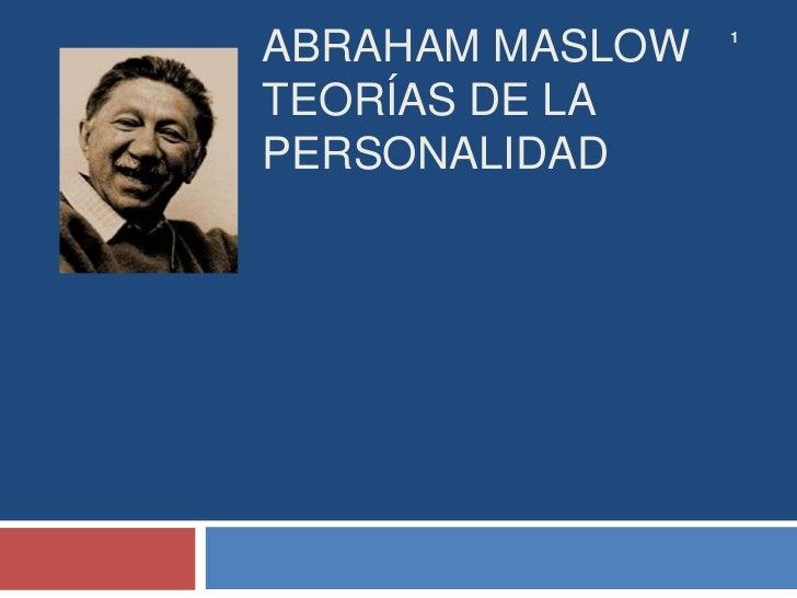 ABRAHAM MASLOW   1TEORÍAS DE LAPERSONALIDAD