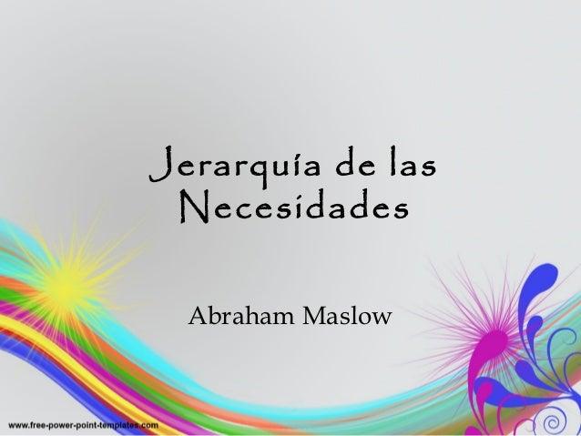 Jerarquía de las Necesidades  Abraham Maslow