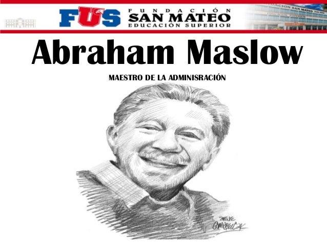 Abraham Maslow MAESTRO DE LA ADMINISRACIÓN
