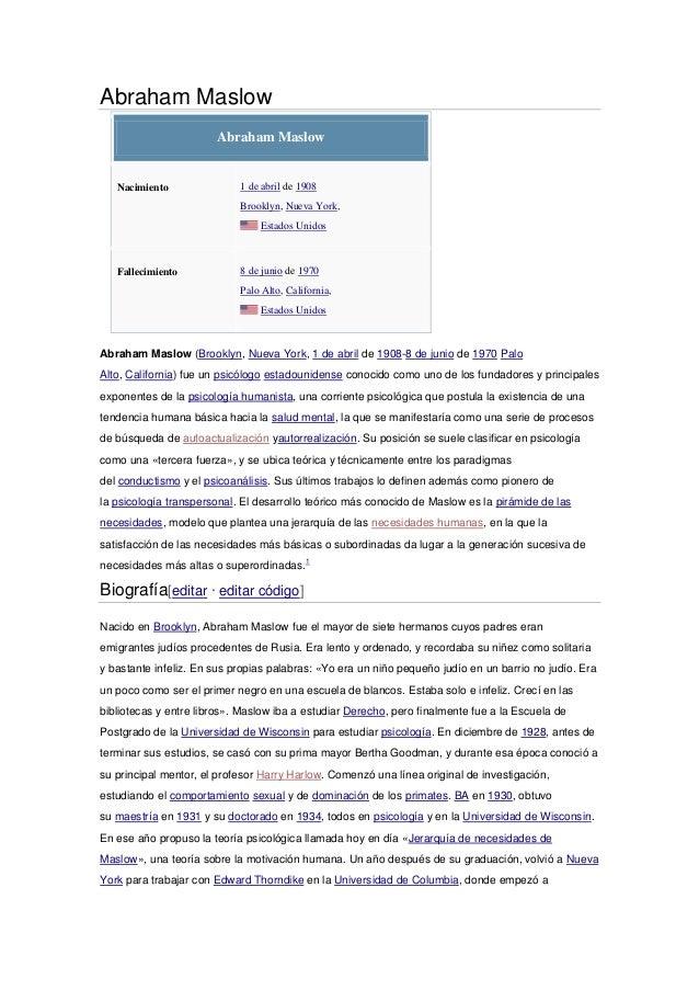 Abraham Maslow Abraham Maslow  Nacimiento  1 de abril de 1908 Brooklyn, Nueva York, Estados Unidos  Fallecimiento  8 de ju...