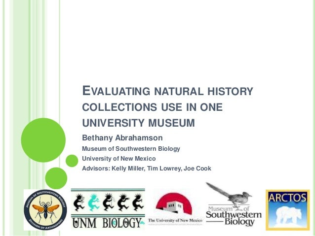 EVALUATING NATURAL HISTORY COLLECTIONS USE IN ONE UNIVERSITY MUSEUM Bethany Abrahamson Museum of Southwestern Biology Univ...