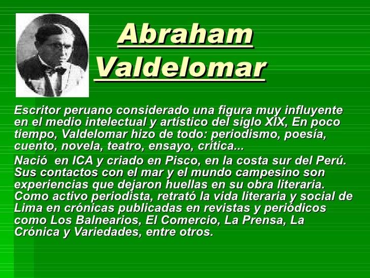 Abraham Valdelomar   Escritor peruano considerado una figura muy influyente en el medio intelectual y artístico del siglo ...