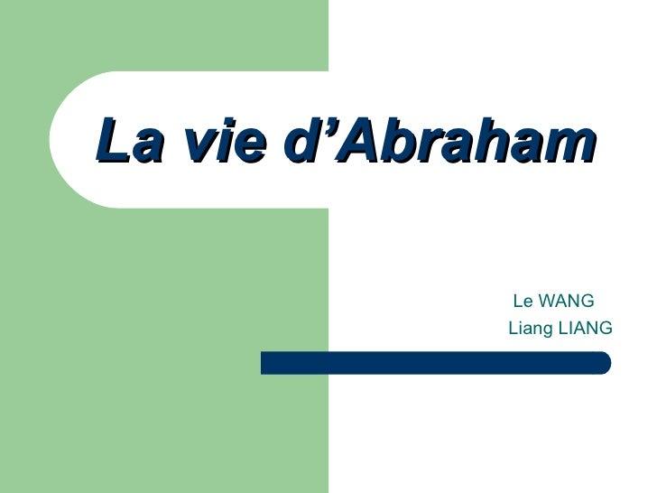 L a vie d'Abraham Le WANG Liang LIANG