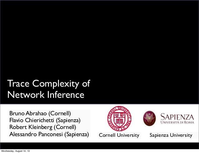 Trace Complexity of Network Inference Bruno Abrahao (Cornell) Flavio Chierichetti (Sapienza) Robert Kleinberg (Cornell) Al...