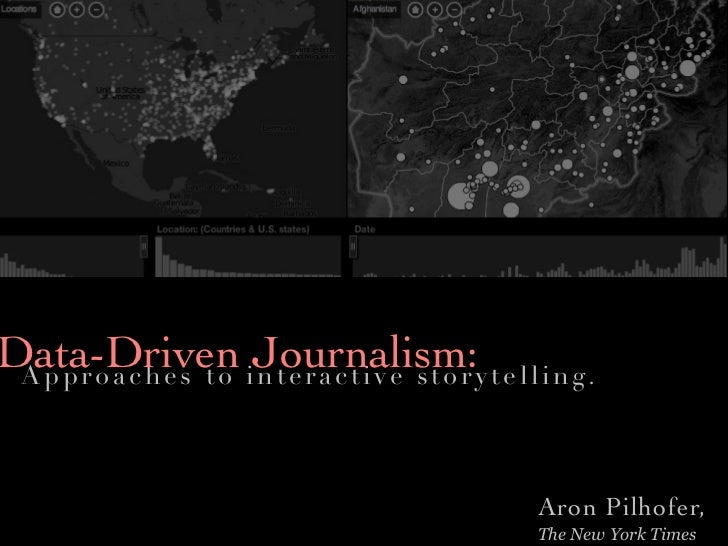Data-Driven iJournalism:y t e l l i n g . Approaches to nteractive stor                                     Aron Pilhofer,...