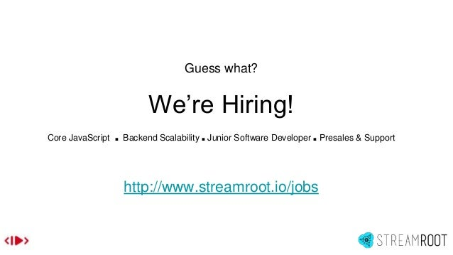 Guess what? We're Hiring! Core JavaScript ■ Backend Scalability ■ Junior Software Developer ■ Presales & Support http://ww...