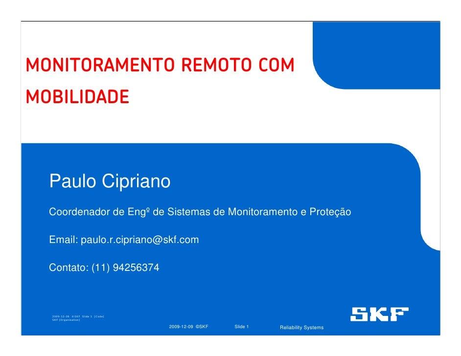 MONITORAMENTO REMOTO COM MOBILIDADE      Paulo Cipriano   Coordenador de Engº de Sistemas de Monitoramento e Proteção    E...