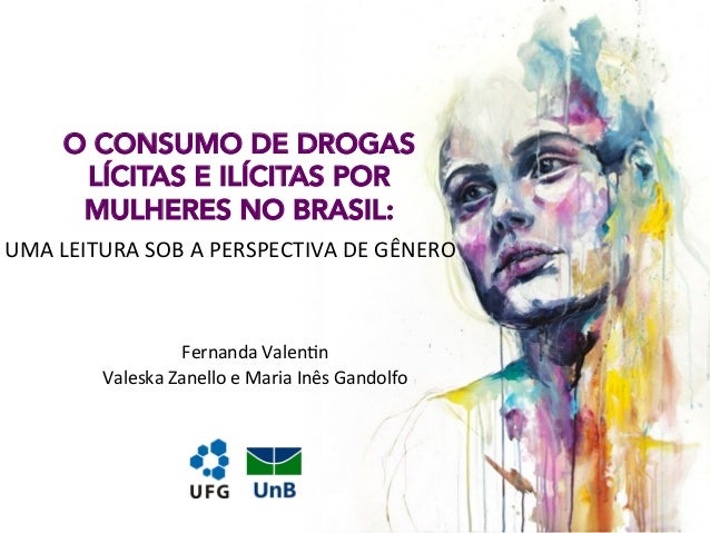 O CONSUMO DE DROGAS LÍCITAS E ILÍCITAS POR MULHERES NO BRASIL: UMA  LEITURA  SOB  A  PERSPECTIVA  DE  GÊNERO ...