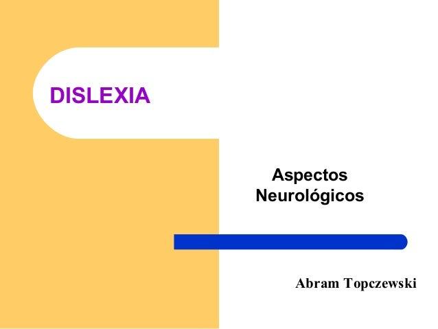 DISLEXIA            Aspectos           Neurológicos               Abram Topczewski
