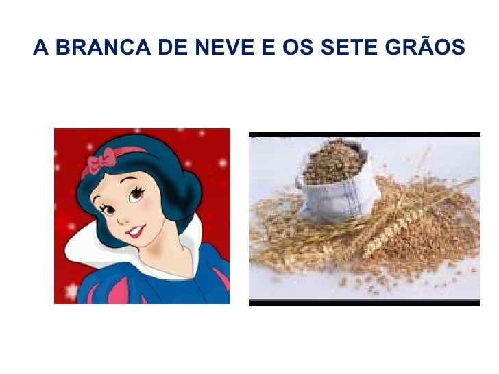 A BRANCA DE NEVE E OS SETE GRÃOS