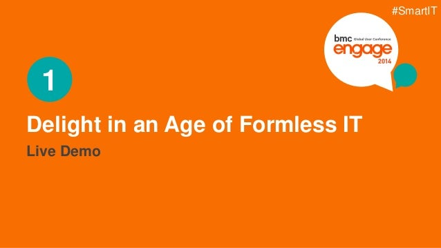 © Copyright 3/5/2015 BMC Software, Inc10 Delight in an Age of Formless IT 1 Live Demo #SmartIT