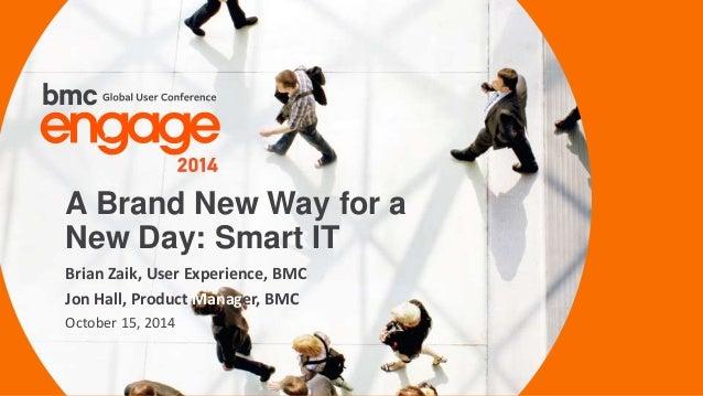 © Copyright 3/5/2015 BMC Software, Inc2 Brian Zaik, User Experience, BMC Jon Hall, Product Manager, BMC October 15, 2014 A...