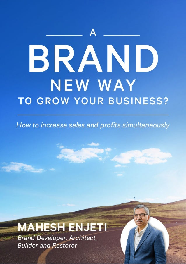 BRAND How to increase sales and profits simultaneously MAHESH ENJETI Brand Developer, Architect, Builder and Restorer A NE...