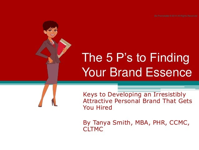 The 5 P's to Finding Your Brand Essence Keys to Developing an Irresistibly Attractive Personal Brand That Gets You Hired B...