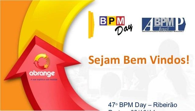 Sejam Bem Vindos!  47o BPM Day – Ribeirão  Preto – 08/10/14