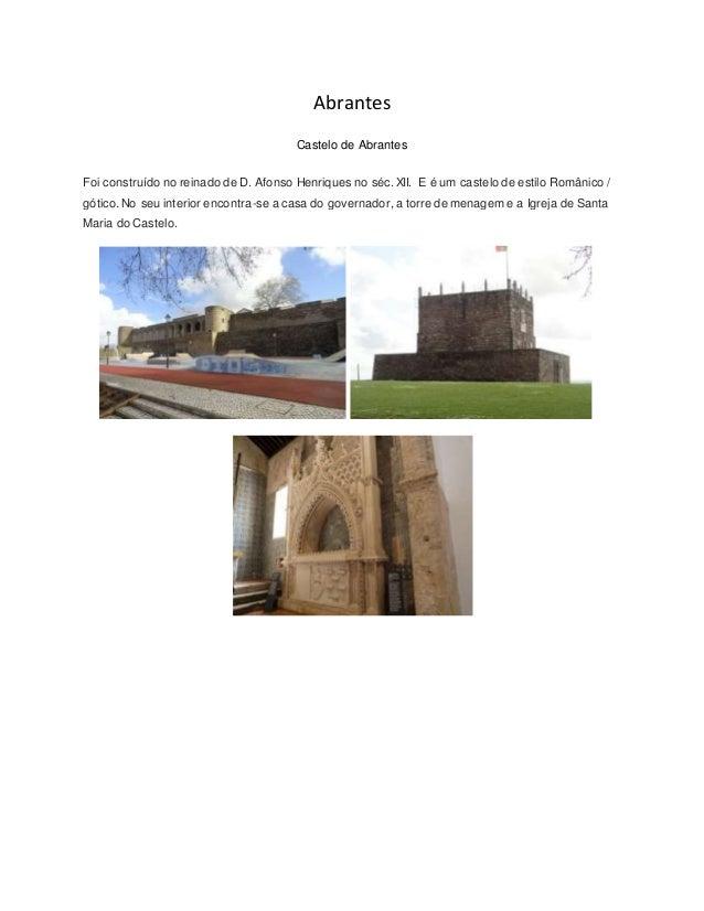 Abrantes Castelo de Abrantes Foi construído no reinado de D. Afonso Henriques no séc. XII. E é um castelo de estilo Români...