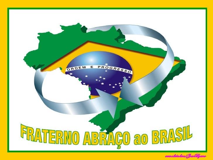 FRATERNO ABRAÇO ao BRASIL www.slideshare/JoaoBizarro