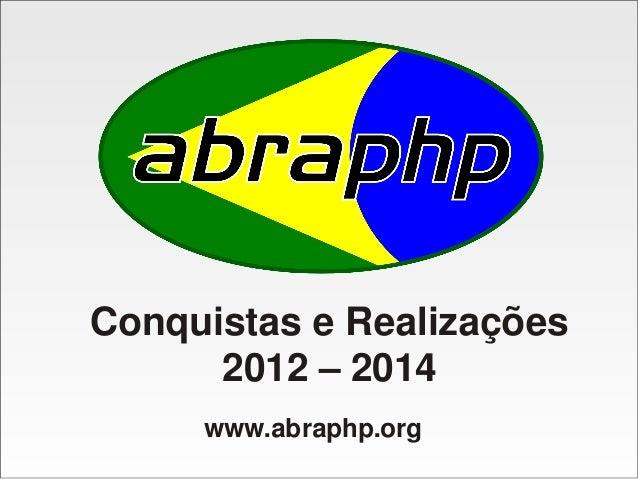 Conquistas e Realizações 2012 – 2014 www.abraphp.org