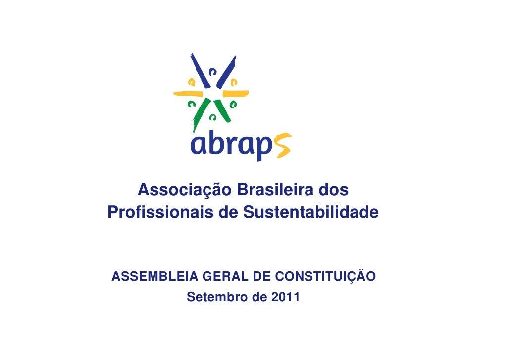 Associação Brasileira dosProfissionais de SustentabilidadeASSEMBLEIA GERAL DE CONSTITUIÇÃO         Setembro de 2011