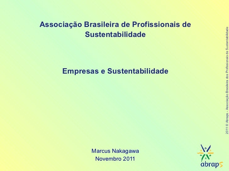 Marcus Nakagawa Novembro 2011 Associação Brasileira de Profissionais de Sustentabilidade Empresas e Sustentabilidade