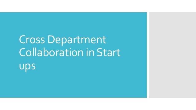 Cross Department Collaboration inStart ups