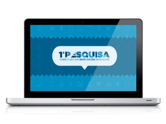 Em junho/2013 fizemos uma pesquisa exclusiva com mais de 800 questionários aplicados sobre o uso de redes sociais em Alago...