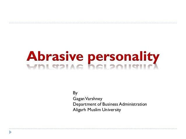 abrasive personality Genuinely interested do you tell people about their abrasiveness, or do you figure someone else will do it and just avoid them.