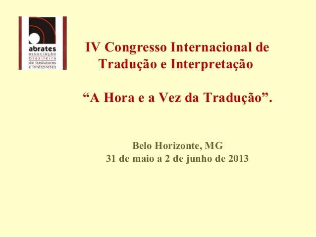 """IVCongressoInternacionaldeTraduçãoeInterpretação""""AHoraeaVezdaTradução"""".BeloHorizonte,MG31demaioa2dej..."""