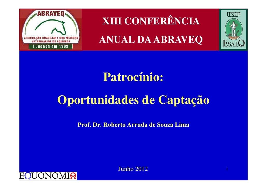 XIII CONFERÊNCIA          ANUAL DA ABRAVEQ           Patrocínio:Oportunidades de Captação   Prof. Dr. Roberto Arruda de So...