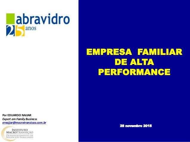 Por EDUARDO NAJJAR Expert em Family Business ernajjar@macrotransicao.com.br EMPRESA FAMILIAR DE ALTA PERFORMANCE 28 novemb...