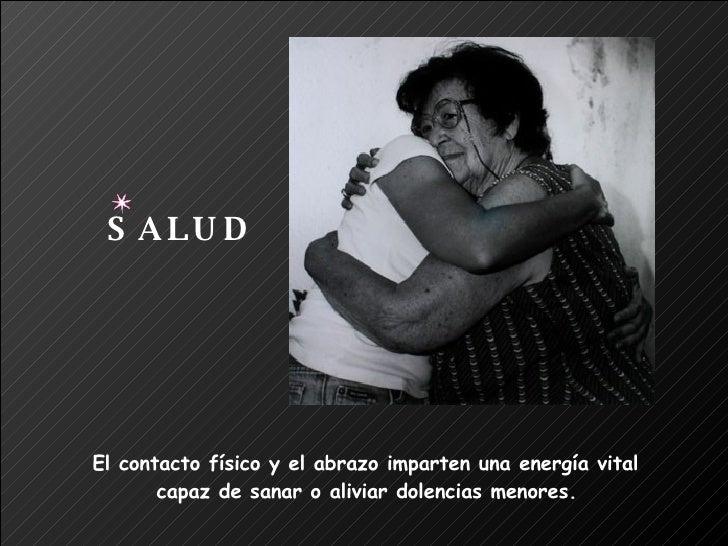El contacto físico y el abrazo imparten una energía vital  capaz de sanar o aliviar dolencias menores. SALUD