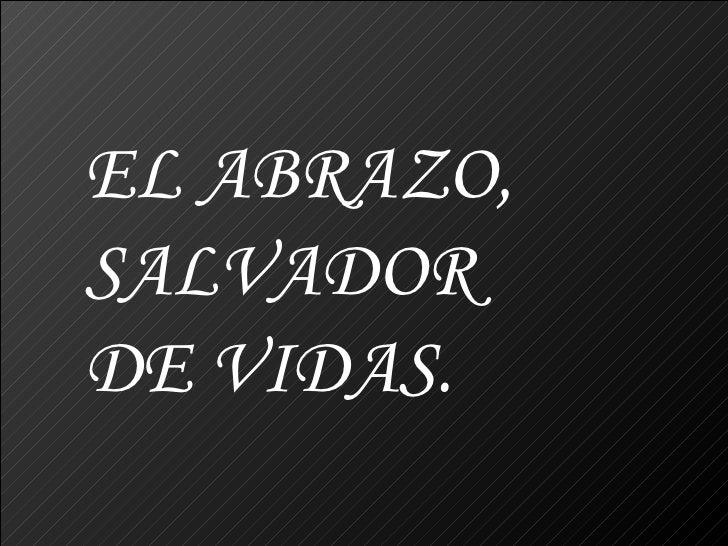EL ABRAZO, SALVADOR  DE VIDAS.