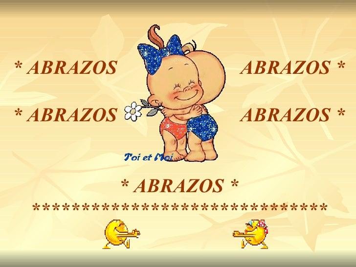 * ABRAZOS  ABRAZOS * * ABRAZOS  ABRAZOS * * ABRAZOS *  ******************************