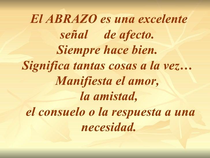 El ABRAZO es una excelente señal  de afecto.  Siempre hace bien.  Significa tantas cosas a la vez…  Manifiesta el amor,  l...