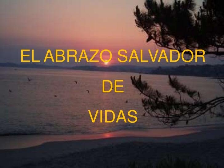 EL ABRAZO SALVADOR <br />DE <br />VIDAS<br />