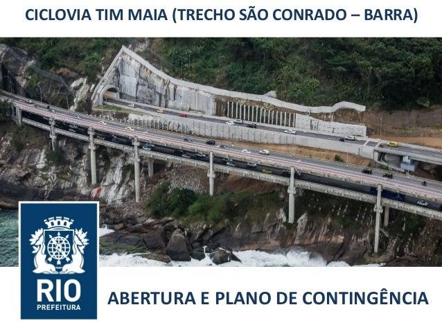 CICLOVIA TIM MAIA (TRECHO SÃO CONRADO – BARRA) ABERTURA E PLANO DE CONTINGÊNCIA